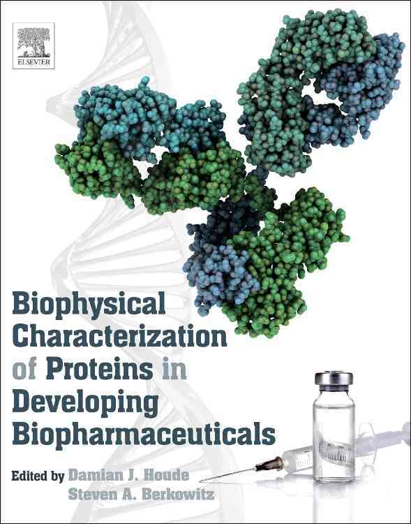 Biophysical Characterization of Proteins in Developing Biopharmaceuticals By Houde, Damian J. (EDT)/ Berkowitz, Steven A. (EDT)