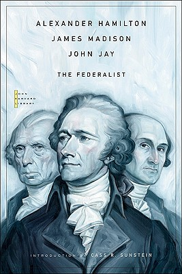 The Federalist By Hamilton, Alexander/ Madison, James/ Jay, John/ Sunstein, Cass R. (INT)