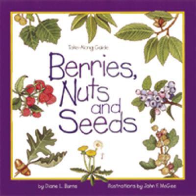 Berries, Nuts and Seeds By Burns, Diane L./ McGee, John F. (ILT)